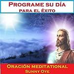 Programe su día para el éxito (Spanish) – Meditación Oraciones | Sunny Oye,M. P. Ministries