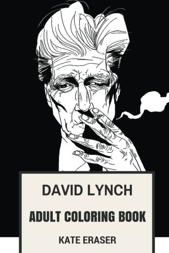 David Lynch Adult Coloring Book: Surrealist Director, Renaissance Man of American Filmaking and Philosophy od David Lynch Inspired Adult Coloring Book