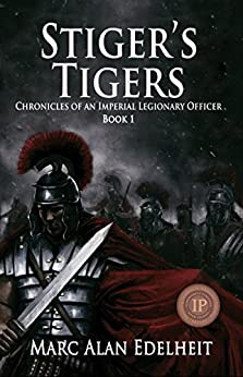 Stiger's Tigers (Chronicles of An Imperial Legionary Officer Book 1) by [Edelheit, Marc Alan]
