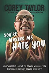 You're Making Me Hate You: A Cantankerous Look at the Common Misconception That Humans Have Any Common Sense Left by Taylor Corey (2015-07-07) Hardcover