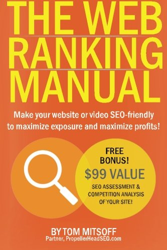 Download The Web Ranking Manual: Learn how to make your website or video SEO friendly to maximize exposure and maximize profits! ebook