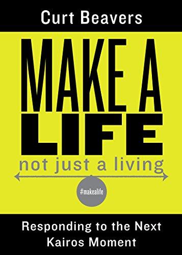 Make a Life: Responding to the Next Kairos Moment