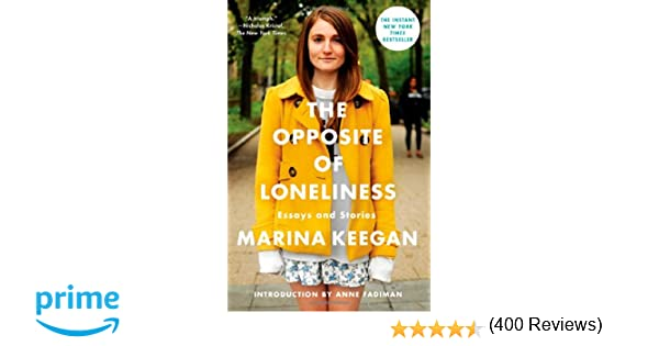 amazon com the opposite of loneliness essays and stories  amazon com the opposite of loneliness essays and stories 8601411243134 marina keegan anne fadiman books