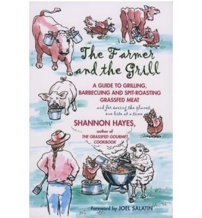 The Farmer and the Grill: A Guide to Grilling, Barbecuing and Spit-Roasting Grassfed Meat...and for Saving the Planet One Bite at a Time (Paperback) - Common by Left to Write Press