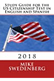 Study Guide for the US Citizenship Test in English and Spanish: 2018 (Study Guides for the US Citizenship Test Translated and Annotated) (Volume 1) (English and Spanish Edition)