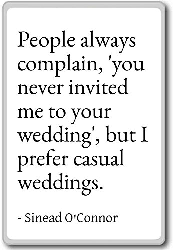 People always complain, 'you never invited ... - Sinead O'Connor quotes fridge magnet, White