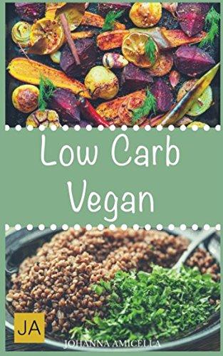 Low Carb Vegan: 30 leckere, schnelle und einfache Rezepte die Ihnen dabei helfen die nervenden Kilos loszuwerden!: Mit kohlenhydratfreien Rezepten schnell und einfach abnehmen!