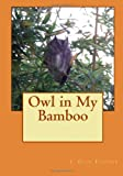 Owl in My Bamboo, J. Olin Fischer, 1491256923