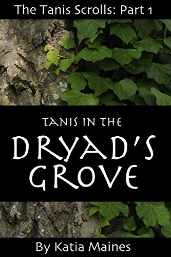(Tanis In the Dryad's Grove (The Tanis Scrolls Book 1))