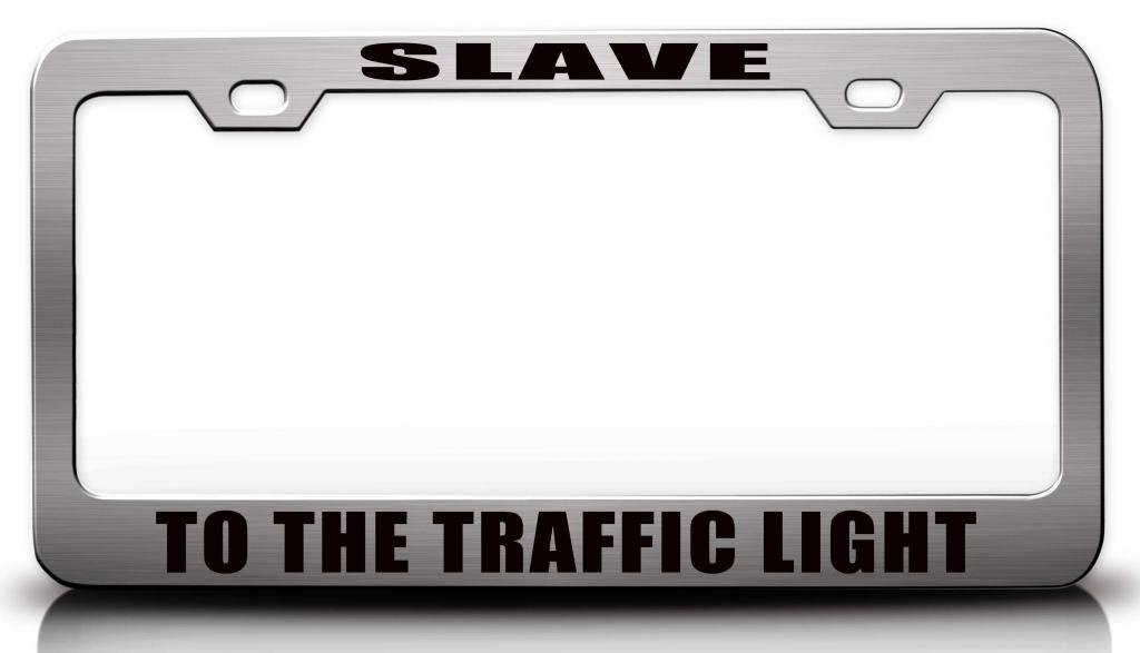 Amazon.com: SLAVE TO THE TRAFFIC LIGHT Steel Metal License Plate Frame Auto  Tag # 2: Automotive