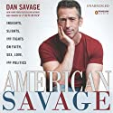 American Savage: Insights, Slights, and Fights on Faith, Sex, Love, and Politics Hörbuch von Dan Savage Gesprochen von: Dan Savage
