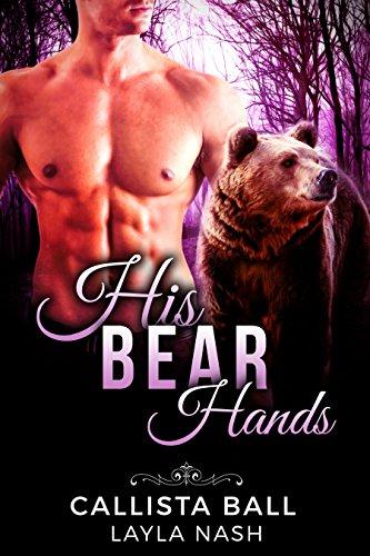 Big Game Lodge Wood - His Bear Hands (Bear Creek Grizzlies Book 1)