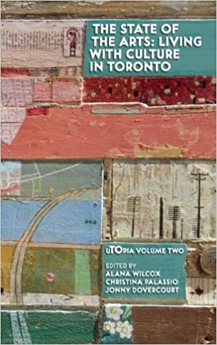 Read The State of the Arts: Living With Culture in Toronto (UTOpia Series) PDF