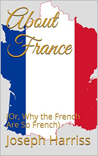 Harriss Guide - About France: (Or, Why the French Are So French)