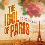 The Idol of Paris: A Romance | Sarah Bernhardt