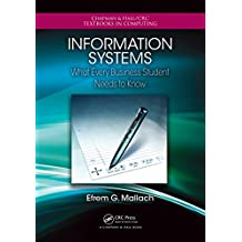 Information Systems: What Every Business Student Needs to Know (Chapman & Hall/CRC Textbooks in Computing)