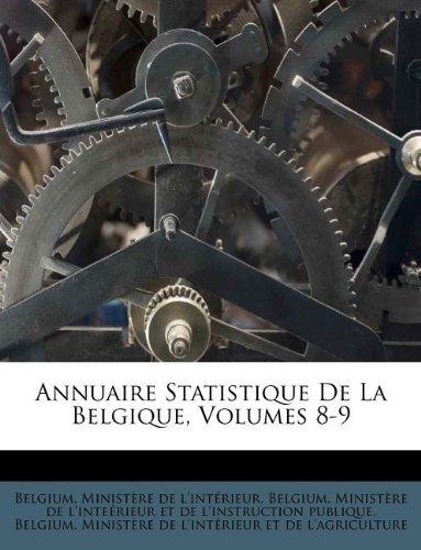 Annuaire Statistique De La Belgique, Volumes 8-9 (French Edition) pdf