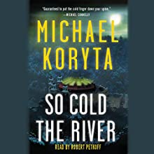 So Cold the River: Booktrack Edition Audiobook by Michael Koryta Narrated by Robert Petkoff