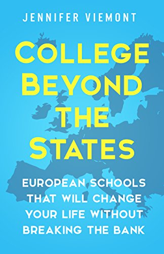 Don't miss this invaluable resource!  College Beyond the States: European Schools That Will Change Your Life Without Breaking The Bank by Jennifer Viemont