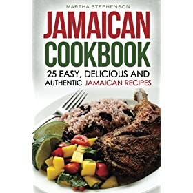 Jamaican Cookbook – 25 Easy, Delicious and Authentic Jamaican Recipes: From Ackee and Salt fish to Jerk Chicken
