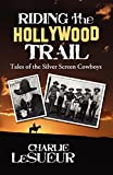 Riding the Hollywood Trail: Tales of the Silver Screen Cowboys