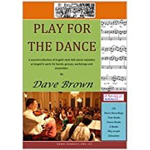 Play for the Dance: Arrangements of Traditional Folk Melodies for small ensembles and bands. (Dave Brown's Folk Music Book 4)