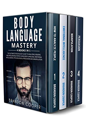 Body Language Mastery: 4 Books in 1: The Ultimate Psychology Guide to Analyzing, Reading and Influencing People Using Body Language, Emotional Intelligence, Psychological Persuasion and Manipulation (Improving Body Language)