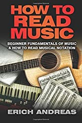 How to Read Music: Beginner Fundamentals of Music and How to Read Musical Notation by Erich Andreas (2015-04-09)