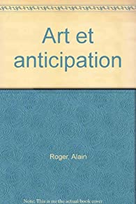 Art et anticipation par Alain Roger