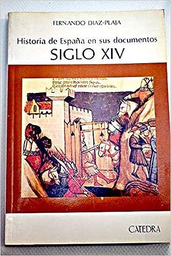 Historia de España en sus documentos : siglo XIV Historia. Serie mayor: Amazon.es: Diaz-Plaja, Fernando: Libros