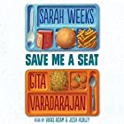 Save Me a Seat Audiobook by Sarah Weeks, Gita Varadarajan Narrated by Josh Hurley, Vikas Adam