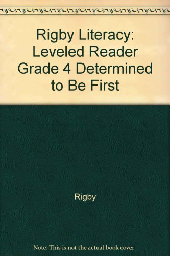 Rigby Literacy: Leveled Reader Grade 4 Determined to Be First