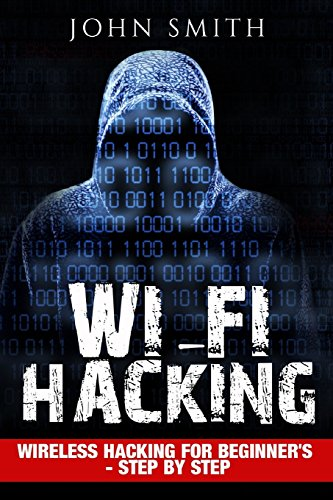 Hacking: WiFi Hacking, Wireless Hacking For Beginner's - Step by Step (How to Hack, Hacking for Dummies, Hacking For Beginners) [John Smith] (Tapa Blanda)