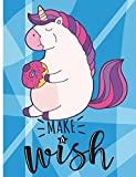 Make a Wish: 7.44 x 9.69 Wide Ruled Paper Unicorn Notebook, Journal, Composition Book or Diary ~ Unique Inspirational Gift for Kids - Girls or Boys - ... Thank You Gift - Fat Unicorn Cartoon Cover