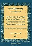 Entgegnung auf das Amtliche Weissbuch,  Vorgeschichte des Waffenstillstandes , Vol. 3: Das Verschieben der Verantwortlichkeit (Classic Reprint) (German Edition)
