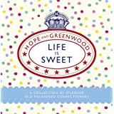 Life is Sweet: A Collection of Splendid Old-Fashioned Confectioneryby Hope and Greenwood