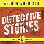 Detective Stories: Arthur Morrison Collection, Book 1 | Cyanide Publishing,Arthur Morrison