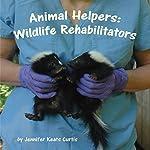 Animal Helpers: Wildlife Rehabilitators | Jennifer Keats Curtis