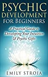 Learn How To Develop Your Psychic Abilities & Intuition Today!Have you ever wondered if you might be psychic, clairvoyant or intuitive? Then this book is for you! Bonus Gift Included with Your Purchase!Learn how toKnow What a Psychic Impression v...