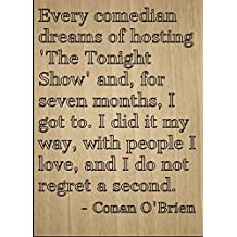 """""""Every comedian dreams of hosting 'The..."""" quote by Conan O'Brien, laser engraved on wooden plaque - Size: 8""""x10"""""""