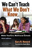 We Can't Teach What We Don't Know: White Teachers, Multiracial Schools (Multicultural Education Series)