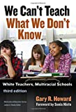 img - for We Can't Teach What We Don't Know: White Teachers, Multiracial Schools (Multicultural Education Series) book / textbook / text book
