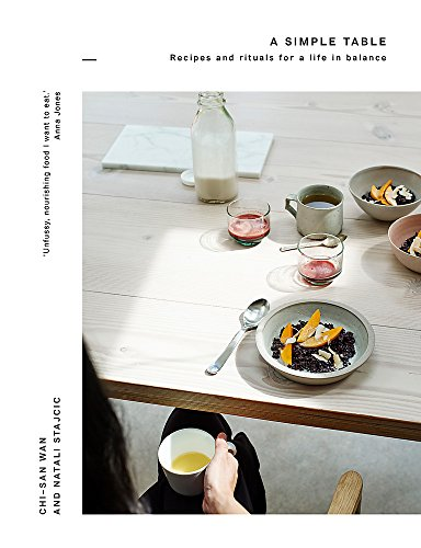 A Simple Table: Recipes & rituals for a life in balance by Chi-San Wan, Natali Stajcic