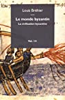 Le monde byzantin : Tome 3, La civilisation byzantine par Bréhier