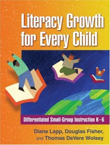 Literacy Growth for Every Child Differentiated Small Group Instruction K 6 by Lapp EdD, Diane, Fisher PhD, Douglas, Wolsey EdD, Thomas DeV [The Guilford Press,2009] (Paperback)
