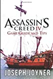 Assassin's Creed 4 Game Guide and Tips, Joseph Joyner, 1630228370