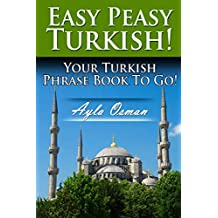Easy Peasy Turkish! Your Turkish Phrase Book To Go!