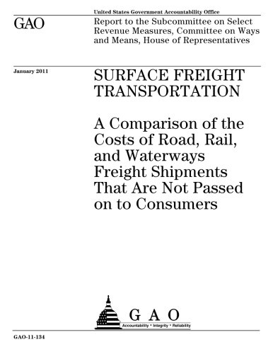 Surface freight transportation :a comparison of the costs of road, rail, and waterways freight shipments that are not passed on to consumers : report ... on Ways and Means, House of Representatives. pdf epub