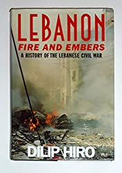 Lebanon: Fire and Embers : A History of the Lebanese Civil War