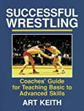 Successful Wrestling: Coaches Gde for Teaching Basic to Adv Skls